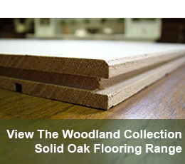 View The Woodland Collection - Solid Oak Flooring Range